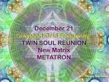 21 Decembrie – Reunirea Sufletelor Gemene – Frecvența Rețelei de Diamant – Metatron